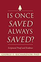 Is Once Saved Always Saved?: Scriptural Proof and Evidence