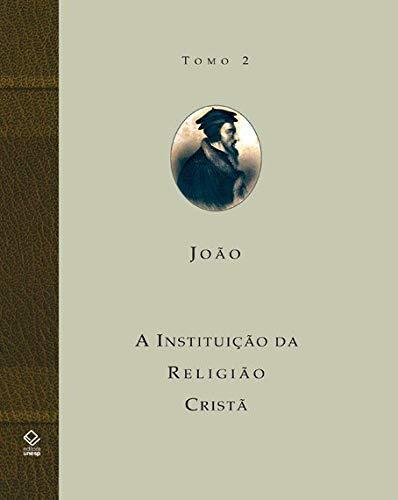A instituição da religião cristã - Tomo 2: Livros III e IV: Volume Tomo 2