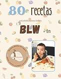 +80 RECETAS BLW: +80 Recetas saludables y fáciles para bebés en la alimentación complementaria BLW a partir de 6 meses.
