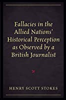 Fallacies in the Allied Nations' Historical Perception as Observed by a British Journalist