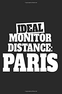 Ideal Monitor Distance Paris: Notebook For Paris Holiday France Globetrotter Notes Journal Diary Planner (Ruled Paper, 120...
