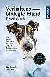 Verhaltensbiologie Hund - Praxisbuch: Wie Rasse, Geschlecht, Aussehen und Alter das Verhalten beeinflussen