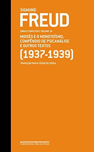 Freud 19 - Obras completas volume 19: Moisés e o monoteísmo, Compêndio de psicanálise e outros textos (1937-1939)