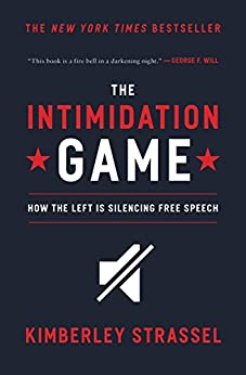 The Intimidation Game: How the Left Is Silencing Free Speech by [Kimberley Strassel]