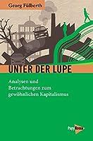 Unter der Lupe: Analysen und Betrachtungen zum gewoehnlichen Kapitalismus