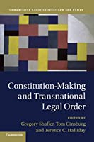 Constitution-Making and Transnational Legal Order (Comparative Constitutional Law and Policy)