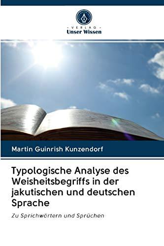 Typologische Analyse des Weisheitsbegriffs in der jakutischen und deutschen Sprache: Zu Sprichwörtern und Sprüchen