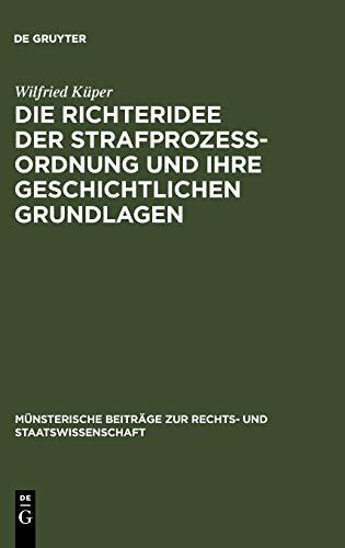 Die Richteridee der Strafprozessordnung und ihre geschichtlichen Grundlagen (Münsterische Beiträge zur Rechts- und Staatswissenschaft, 11)