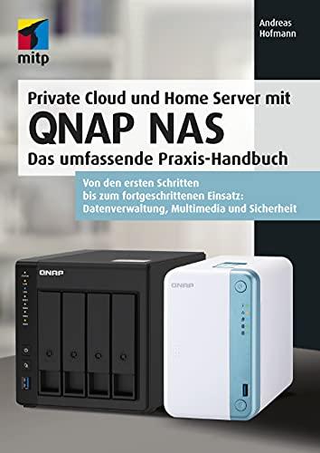 Private Cloud und Home Server mit QNAP NAS: Das umfassende Praxis-Handbuch (mitp Professional)