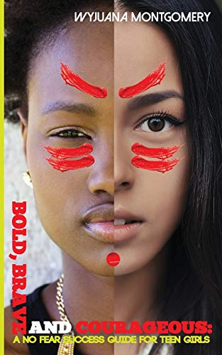 Bold, Brave and Courageous: A NO FEAR Success Guide for Teen Girls