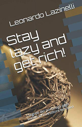 Stay lazy and get rich!: I segreti dei portafogli pigri svelati all'investitore europeo