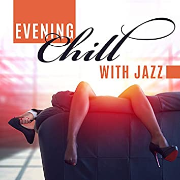 Evening Chill with Jazz – Mellow Instrumental Jazz, Positive Vibes for Relax, Coffee Break, Reading & Meeting with Friends, Cafe & Restaurant Ambience