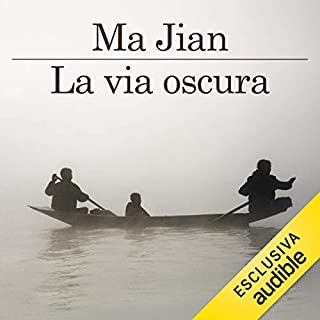 La via oscura                   Di:                                                                                                                                 Ma Jian                               Letto da:                                                                                                                                 Carolina Zaccarini                      Durata:  12 ore e 30 min     37 recensioni     Totali 4,2