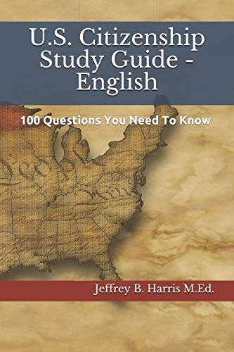 U.S. Citizenship Study Guide - English: 100 Questions You Need To Know