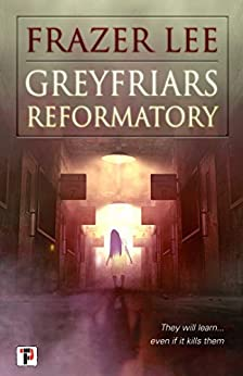 Greyfriars Reformatory (Fiction Without Frontiers) by [Frazer Lee]