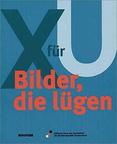 X für U: Bilder, die lügen: X für U. Begleitbuch zur Ausstellung im Haus der Geschichte der Bundesrepublik Deutschland, Zeitgeschichtliches Forum Leipzig, 2. März bis Juni 2000