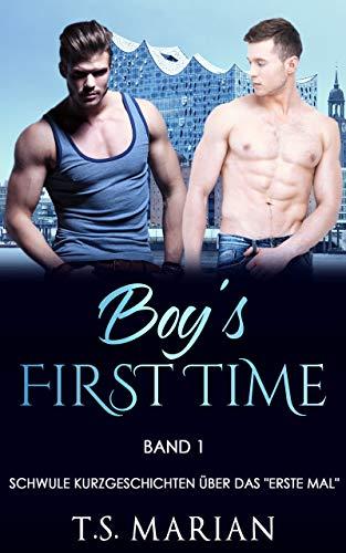 Boy's First Time: Schwule Kurzgeschichten über das erste Mal