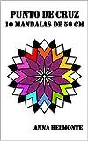 PUNTO DE CRUZ 10 MANDALAS DE 50 CM.: 10 patrones de mandalas de 50 cm, para bordar en...