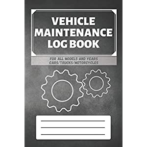 Vehicle Maintenance Log Book: Service - Repairs Maintenance & Checklist Mileage Fuel Record Book For Cars, Trucks, Motorcycles, Boats (6 x 9 in) Gift for Men, Father, Mechanics, Drivers