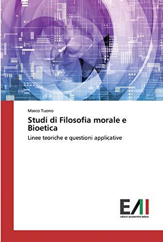 Studi di Filosofia morale e Bioetica: Linee teoriche e questioni applicative