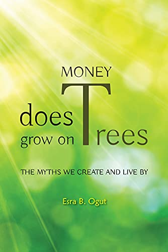 Money Does Grow on Trees: The Myths We Create and Live By