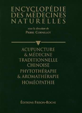 Acupuncture et médecine traditionnelle chinoise. Phytothérapie et aromathérapie. Homéopathie. Encyclopédie des médecines naturelles