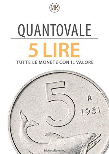 Quantovale - 5 Lire Italiane - Tutte le monete con il loro valore: Catalogo per scoprire il valore delle monete da 5 lire italiane dal 1816 al 2001