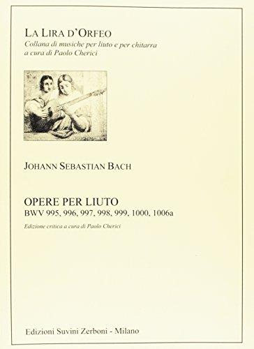 Opere Complete Per Liuto  Nuova Edizione Critica a cura di Paolo Cherici - BWV 995, 996, 997, 998, 999, 1000, 1006a