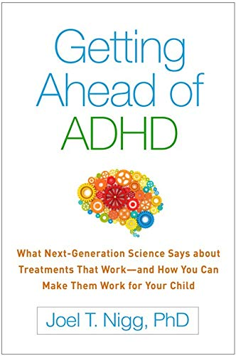 Getting Ahead of ADHD: What Next-Generation Science Says about Treatments That Work―and How You Ca