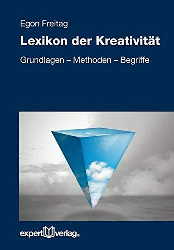 Lexikon der Kreativität: Grundlagen - Methoden - Begriffe (Reihe Technik)