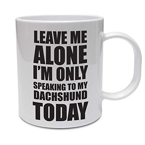 N\A Déjame en Paz, Solo Estoy Hablando con mi Perro Salchicha Hoy - Taza de cerámica con Tema de Perro