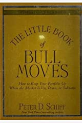 By Peter D. Schiff: The Little Book of Bull Moves, Updated and Expanded: How to Keep Your Portfolio Up When the Market Is Up, Down, or Sideways (Little Book, Big Profits) Hardcover