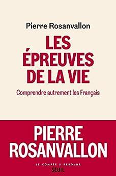 Les Epreuves de la vie: Comprendre autrement les Français par [Pierre Rosanvallon]