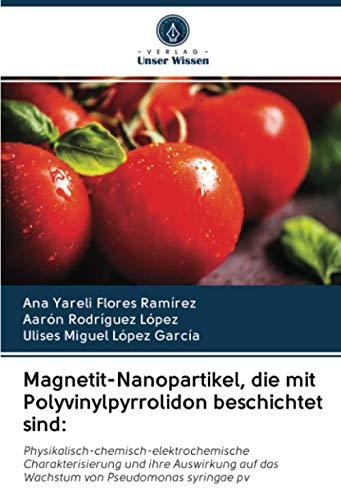 Magnetit-Nanopartikel, die mit Polyvinylpyrrolidon beschichtet sind:: Physikalisch-chemisch-elektrochemische Charakterisierung und ihre Auswirkung auf das Wachstum von Pseudomonas syringae pv