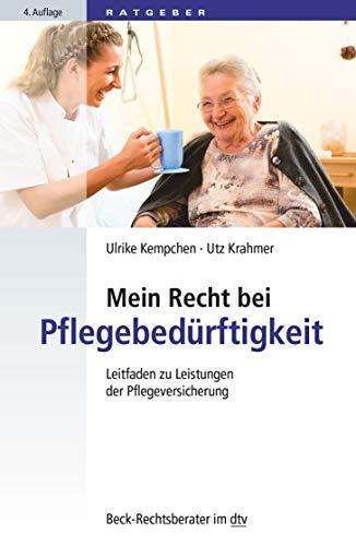 Mein Recht bei Pflegebedürftigkeit: Leitfaden zu Leistungen der Pflegeversicherung (Beck-Rechtsberater im dtv)
