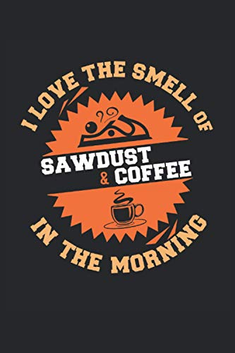 "Compare Textbook Prices for I Love The Smell Of Sawdust & Coffee In The Morning Woodwork: Lined Notebook Journal To Do Exercise Book Or Diary 6"" x 9""inch with 120 pages  ISBN 9798737457143 by rz, ka"
