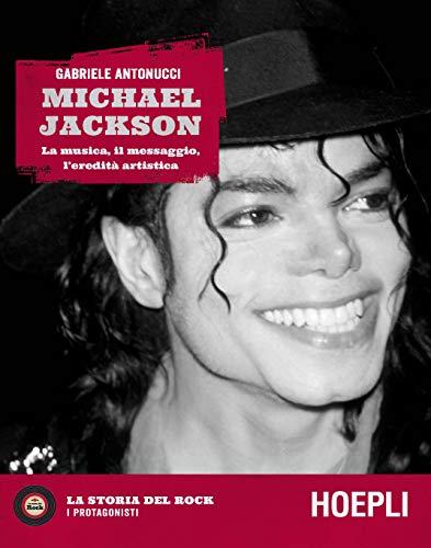 Michael Jackson. La musica, il messaggio, l'eredità artistica