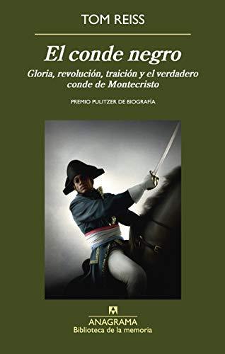 El Conde Negro. Gloria, Revolución, Traición Y El Verdadero Conde De Montecristo (Biblioteca de la memoria)