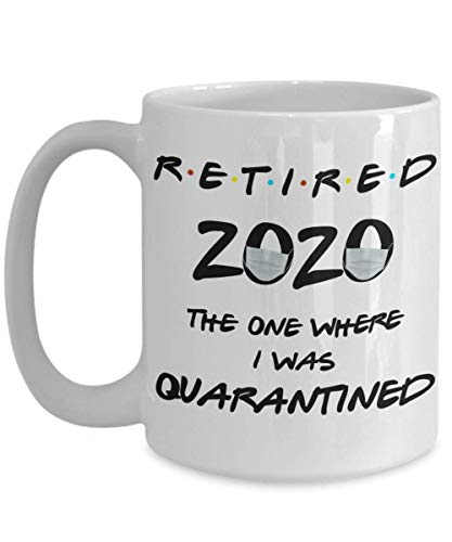 Funny Retirement Mug Retired 2020 The One Where I Was Quarantined White 11 or 15 oz Ceramic Coffee Cup