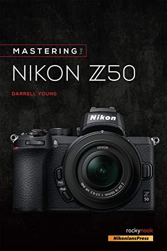 Mastering the Nikon Z50 (The Mastering Camera Guide Series) (English Edition)