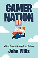 Gamer Nation: Video Games and American Culture