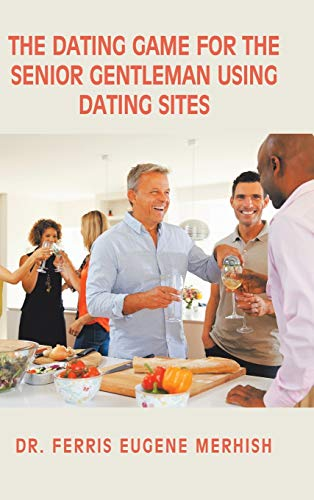 The Dating Game: For the Senior Gentleman Who Uses Dating Sites