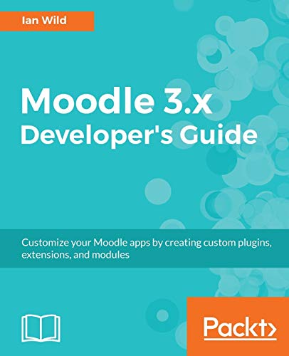 Compare Textbook Prices for Moodle 3.x Developer's Guide: Build custom plugins, extensions, modules and more  ISBN 9781786467119 by Wild, Ian
