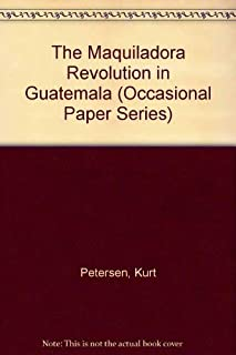 The Maquiladora Revolution in Guatemala (Occasional Paper Series)