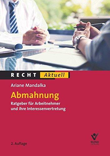Abmahnung: Der Ratgeber für Arbeitnehmer und ihre Interessenvertretung (Recht Aktuell)