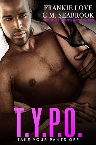 T.Y.P.O.: Take Your Pants Off (Get Some Book 3) (English Edition)