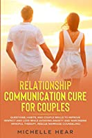 Relationship Communication Cure for Couples: Questions, Habits, and Couple Skills to Improve Respect and Love While Avoiding Anxiety and Narcissism (Mindful Therapy, Rescue Marriage Counseling).