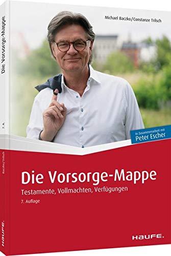 Die Vorsorge-Mappe: Testamente, Vollmachten, Verfügungen: Testamente, Vollmachten, Verfgungen (Escher. Ihr MDR-Ratgeber bei Haufe)