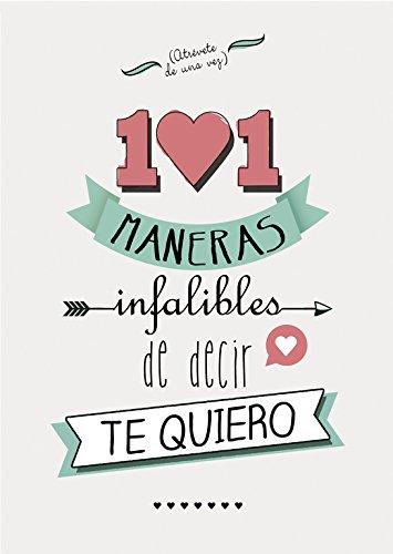 101 maneras infalibles de decir te quiero (No ficción ilustrados)