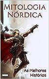 MITOLOGIA NÓRDICA: As Melhores Histórias (Portuguese Edition)